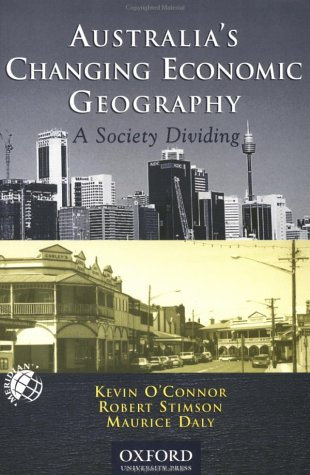 9780195507218: Australia's Changing Economic Geography: A Society Dividing