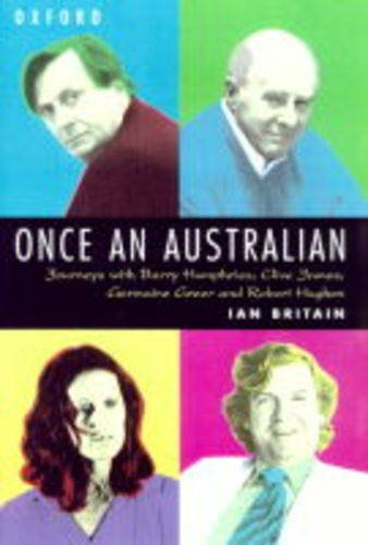 9780195508048: Once an Australian: Journeys with Barrie Humphries, Clive James, Germaine Greer and Robert Hughes