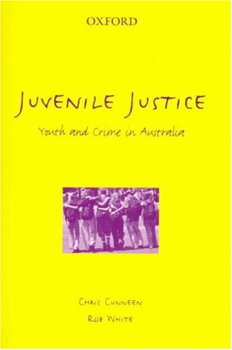 Juvenile Justice: Youth and Crime in Australia: Cunneen, Chris; White,