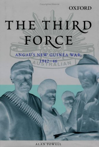 9780195516395: The Third Force: Angau's New Guinea War 1942-46
