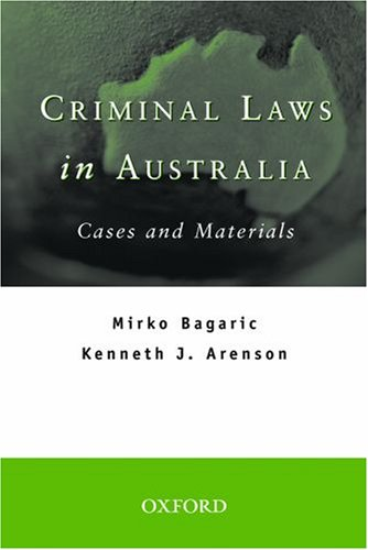 Criminal Laws in Australia: Cases and Materials: Mirko Bagaric; Kenneth