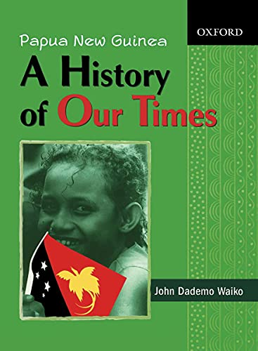 9780195516623: Papua New Guinea: A History of Our Times