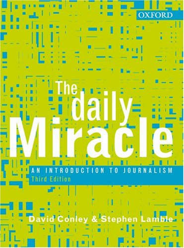 The Daily Miracle: An Introduction to Journalism (Hardcover): David Conley
