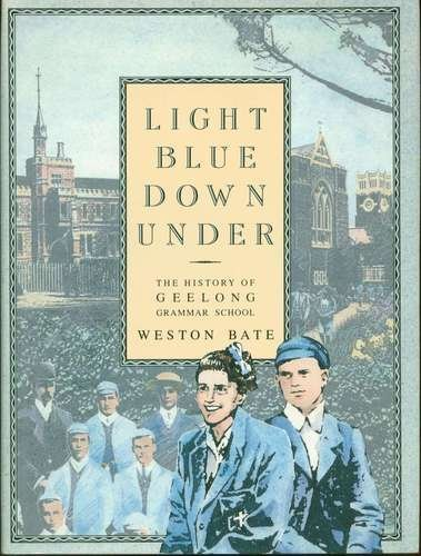 Light Blue Down Under: History of Geelong Grammar School (019553106X) by Weston Bate