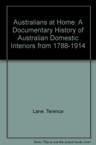 9780195531282: Australians at Home: A Documentary History of Australian Domestic Interiors from 1788 to 1914
