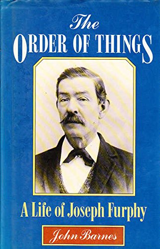 The Order of Things: A Life of Joseph Furphy (0195531876) by Barnes, John