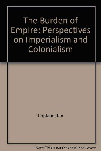 9780195532081: The Burden of Empire: Perspectives on Imperialism and Colonialism