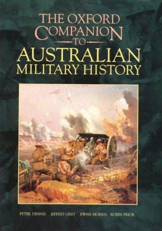 The Oxford Companion To Australian Military History: Dennis, Peter; Jeffrey Grey; Ewan Morris &...