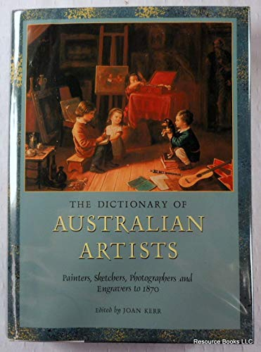 The Dictionary of Australian Artists Painterrs Sketchers, Photographers and Engravers to 1870