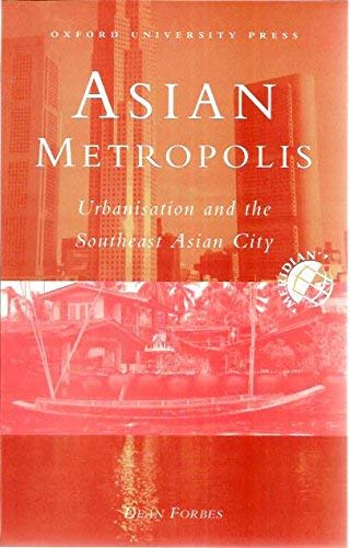 Asian Metropolis: Urbanisation and the Southeast Asian City (Meridian: Australian Geographical ...