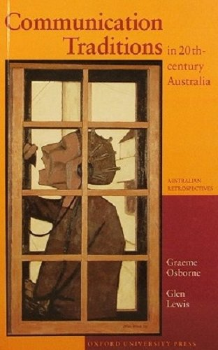 Communication Traditions in 20th-century Australia (Australian Retrospectives): Graeme Osborne, Glen