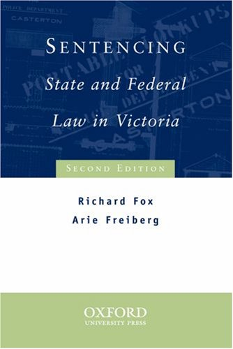 Sentencing: State and Federal Law in Victoria: Fox, Richard George