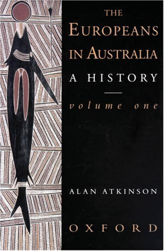 THE EUROPEANS IN AUSTRALIA: A HISTORY. VOLUME: ATKINSON, Alan.