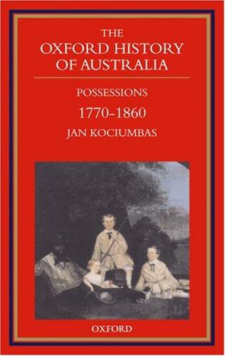 9780195537444: The Oxford History of Australia: Volume 2: 1770-1860 Possessions