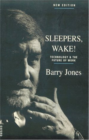 Sleepers, Wake!: Technology & The Future Of Work: Jones, Barry