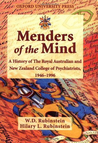 Menders of the Mind: A History of the Royal Australian and New Zealand College of Psychiatrists, ...