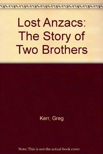 Lost Anzacs: The Story of Two Brothers: Greg Kerr