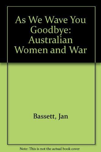 9780195540864: As We Wave You Goodbye: Australian Women and War