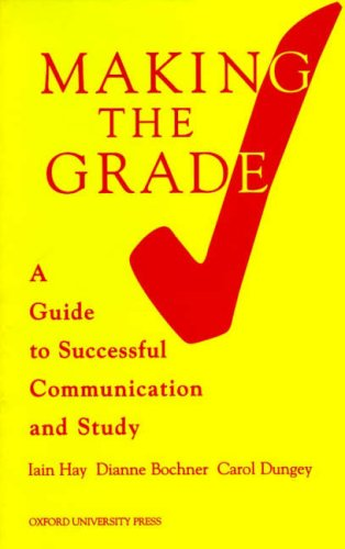 Making the Grade: A Guide to Successful Communication and Study: Iain Hay, Carol Dungey
