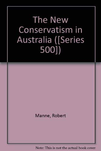 9780195543537: The New Conservatism in Australia