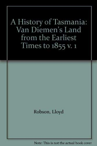 9780195543643: A History of Tasmania: Van Diemen's Land from the Earliest Times to 1855 v. 1