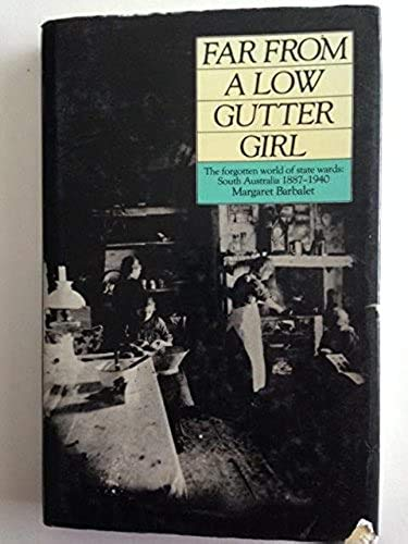 9780195543797: Far from a Low Gutter Girl - Forgotten World of State Wards: South Australia, 1887-1940