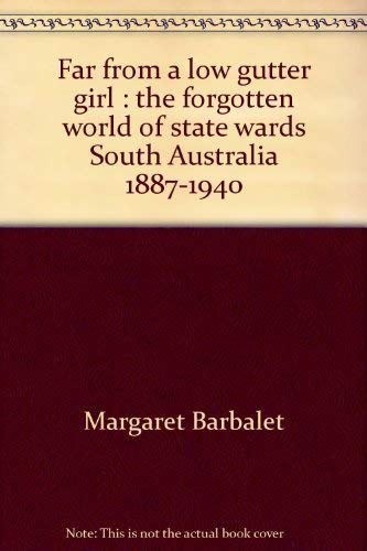 9780195543803: Far from a low gutter girl: The forgotten world of state wards, South Australia, 1887-1940