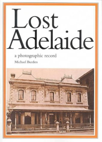 Lost Adelaide: A Photographic Record: Michael Burden