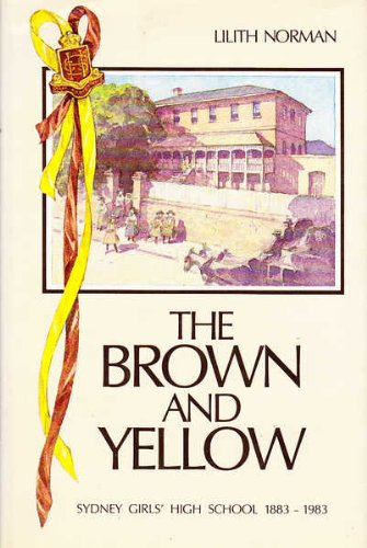 The Brown and Yellow: Sydney Girl's High School 1883-1983