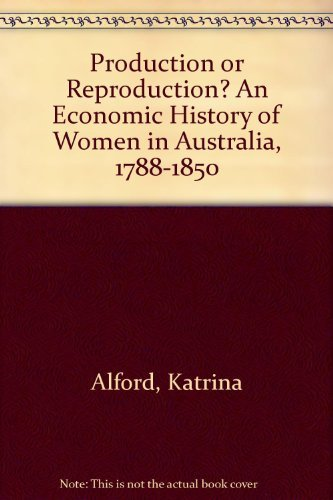 Production or Reproduction: An Economic History of: Alford, Katrina