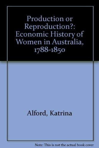 Production or Reproduction?: Economic History of Women: Alford, Katrina