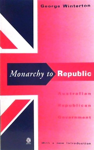 9780195545623: Monarchy to Republic: Australian Republican Government