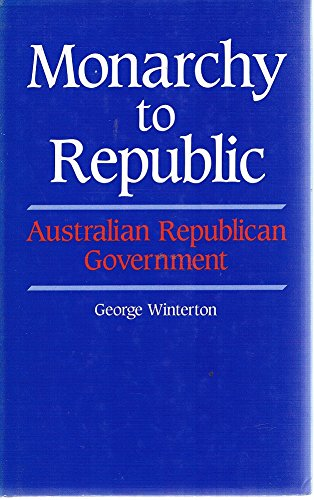 9780195545630: Monarchy to Republic: Australian Republican Government