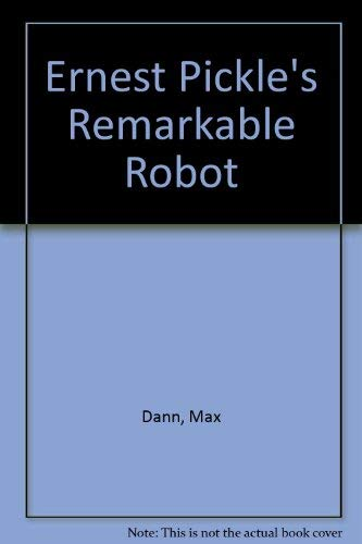 Ernest Pickle's Remarkable Robot: featuring **Glen's Recipes** (019554577X) by Dann, Max