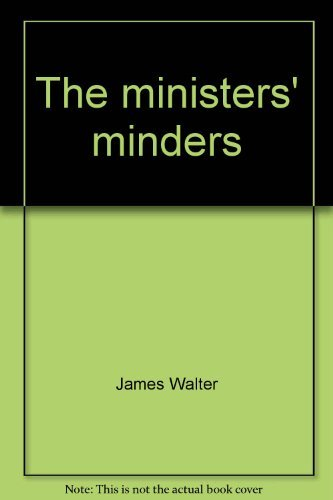 The ministers' minders: Personal advisers in national government: Walter, James