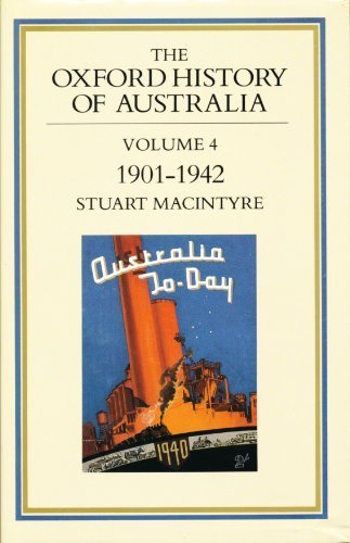 The Oxford History of Australia: Volume 4: 1901-42, the Succeeding Age: Stuart Macintyre
