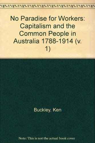 9780195546224: No Paradise for Workers: Capitalism and the Common People in Australia 1788-1914 (v. 1)