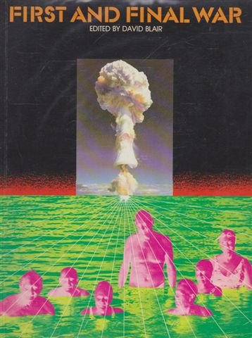 First and Final War: Basic Information Manual on the Effects of Nuclear War Applied to Australasia (0195546458) by David Blair