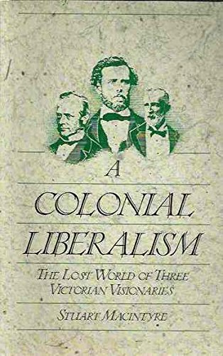 9780195547603: A Colonial Liberalism: The Lost World of Three Victorian Visionaries