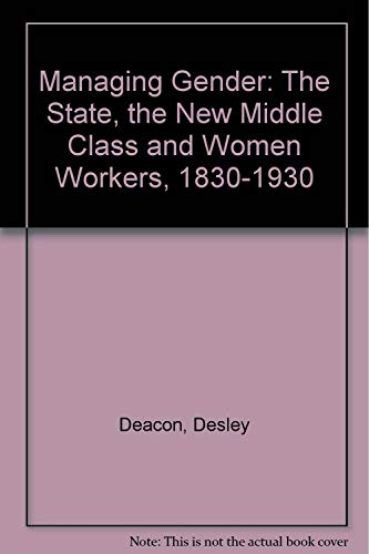 Managing Gender. The State, the New Middle Class and Women Workers 1830-1930.: Deacon, Desley