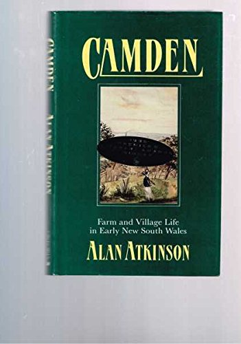Camden; Farm and Village Life in Early New South Wales: Atkinson, Alan
