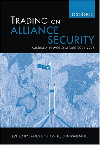 Trading on Alliance Security: Australia in World Affairs 2001-2005 (0195550560) by James Cotton; John Ravenhill