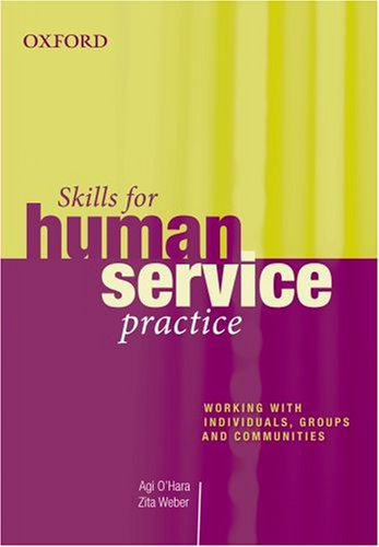 Skills for Human Service Practice: Working with: O'Hara, Agi; Weber,