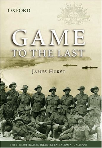 9780195553314: Game to the Last: The 11th Australian Infantry Battalion at Gallipoli (The Australian Army History Series)