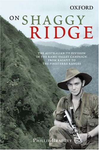 On Shaggy Ridge: The Australian 7th Division in the Ramu Valley: From Kaiapit to the Finisterre Ranges (The Australian Army History Series) (0195553594) by Phillip Bradley