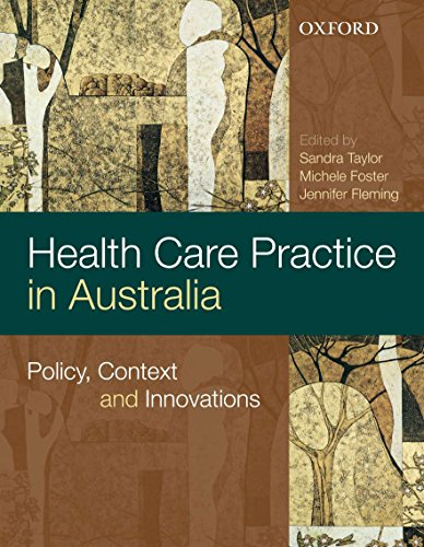 Health Care Practice in Australia: Policy, Context and Innovations: Taylor, Sandra; Foster, ...