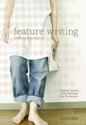 Feature Writing Telling the Story: Tanner, Stpehen, Kasinger,