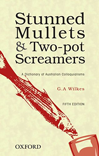 9780195563160: Stunned Mullets and Two-pot Screamers: A Dictionary of Australian Colloquialisms