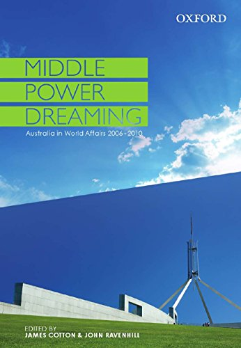 Middle Power Dreaming Australia in World Affairs, 2006-2010 (0195567277) by James Cotton; John Ravenhill