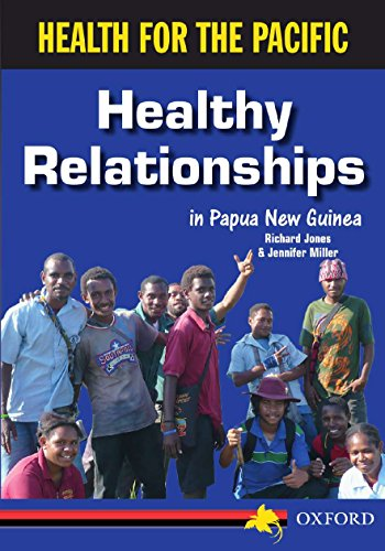 Healthy Relationships in Papua New Guinea (Health for the Pacific) (0195575962) by Richard Jones; Jennifer Miller